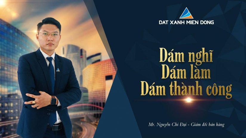 MR Nguyễn Chí Đại – Dám nghĩ – Dám làm – Dám thành công